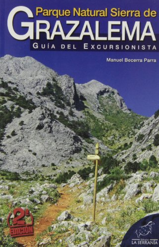 Parque Natural Sierra de Grazalema: Guía del excursionista (Serie Guías, Band 11) (Parque Natural)