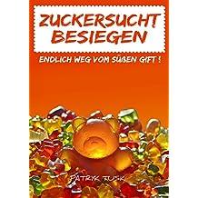 ZUCKERSUCHT BESIEGEN - Endlich weg vom süßen Gift ! ....Dieses Buch hilft Ihnen aus der Zuckerfalle !