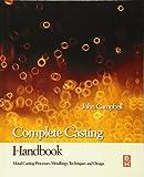Complete Casting Handbook: Metal Casting Processes, Techniques and Design