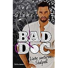 Bad Doc ~ Liebe unterm Skalpell: Sinnlicher Liebesroman (Bad Boys 1)