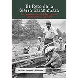 El Reto de La Sierra Tarahumara: La Construccion del Ferrocarril Chihuahua Al Pacifico