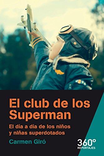 El club de los Superman. El día a día de los niños y niñas superdotados (Reportajes 360 nº 33) por Carmen Giró
