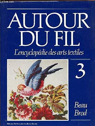L'encyclopedie des arts Textiles Vol. 3 Beau Brod (Autour du fil: L'encyclopedie des arts Textiles, 3)