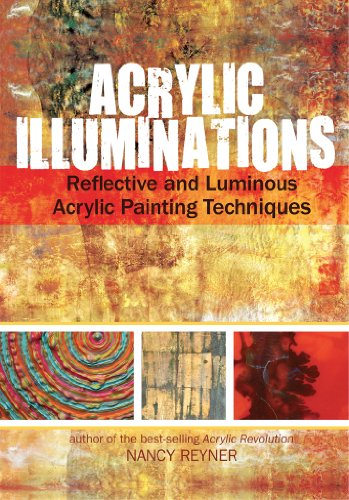Acrylic Illuminations: Reflective and Luminous Acrylic Painting Techniques por Nancy Reyner