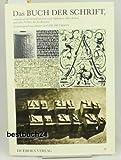 Das Buch der Schrift: Enthaltend die Schriftzeichen und Alphabete aller Zeiten und aller Völker des Erdkreises -