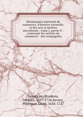 Dictionnaire universel de commerce, d'histoire naturelle, et des arts et metiers microforme : tome I, partie II : contenant les articles du commerce & des compagnies
