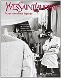 Yves Saint Laurent. Naissance d'une légende de Pierre Boulat,Laurence Benaïm ( 15 janvier 2002 ) - 15/01/2002