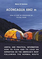 ACONCAGUA 6962 m - How to plan an expedition by normal route (English Edition)