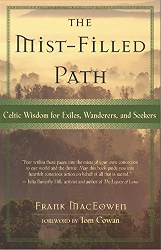 The Mist-Filled Path: Celtic Wisdom for Exiles, Wanderers, and Seekers por Frank Maceowen