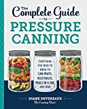 The Complete Guide to Pressure Canning: Everything You Need to Know to Can Meats, Veg...