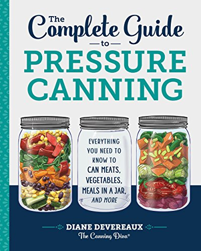 The Complete Guide to Pressure Canning: Everything You Need to Know to Can Meats, Vegetables, Meals in a Jar, and More (English Edition) Ball Canning Jar
