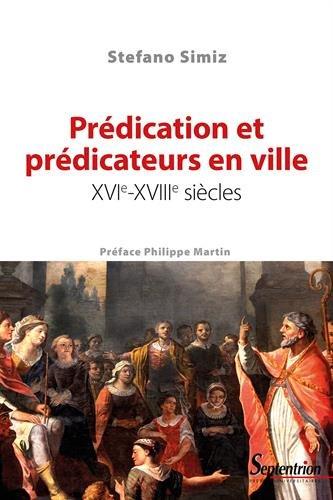 Prédication et prédicateurs en ville : XVIe-XVIIIe siècles