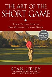 The Art of the Short Game: Tour-Tested Secrets for Getting Up and Down (Hardback) - Common