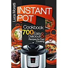 Instant Pot Cookbook: 700 Delicious & Easy Instant Pot Recipes that Cook Fast (The Healthy Electric Pressure Cooker Series) (English Edition)