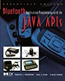 Bluetooth Application Programming with the Java APIs Essentials Edition (The Morgan Kaufmann Series in Networking) by Timothy J. Thompson (2008-02-28)
