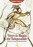 Scarica Libro Vivere la magia del tuttopossibile Fiabe per il nostro bambino interiore (PDF,EPUB,MOBI) Online Italiano Gratis
