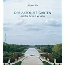 The Garden of Versailles: The Art of Andre Le Notre