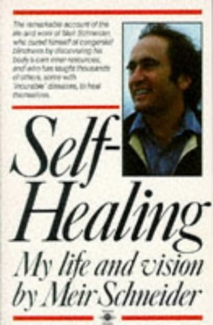 Self-Healing: My Life and Vision (Arkana) by Meir Schneider (1988-11-01)