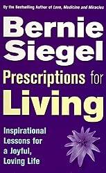 Prescriptions For Living: Inspirational Lessons for a Joyful, Loving Life by Dr Bernie Siegel (1999-01-07)