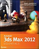 Autodesk 3ds Max 2012 Essentials by Randi L. Derakhshani (2011-06-28)
