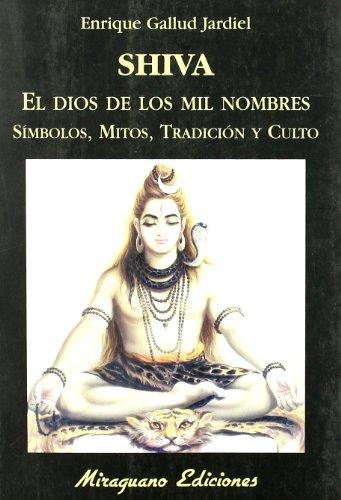Shiva. El dios de los mil nombres. Símbolos, mitos, tradición y culto por Enrique Gallud Jardiel