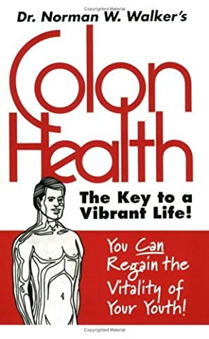 Colon Health Key to Vibrant Life by Dr. Norman W. Walker (1995) Paperback