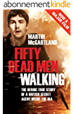 Fifty Dead Men Walking: A true story of a secret agent who infiltrated the Provisional Irish Republican Army (IRA) (English Edition)