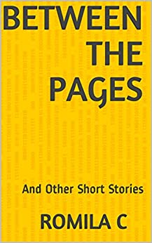 Between The Pages: And Other Short Stories by [C, Romila]