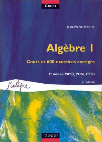 Algèbre, tome 1 : Cours et 600 exercices corrigés, 1re année MPSI, PCSI, PTSI
