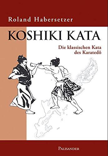 Koshiki Kata - Die klassischen Kata des Karatedo