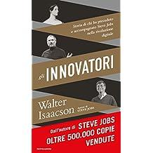 Gli innovatori: Storia di chi ha preceduto e accompagnato Steve Jobs nella rivoluzione digitale (Italian Edition)