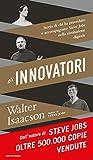 Gli innovatori: Storia di chi ha preceduto e accompagnato Steve Jobs nella rivoluzione digitale