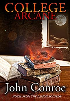College Arcane: A Novel from the Demon Accords by [Conroe, John]