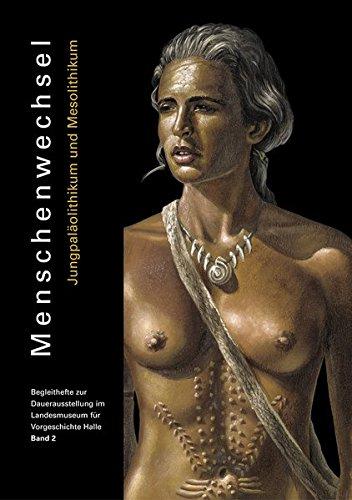 Menschenwechsel: Jungpaläolithikum und Mesolithikum (Begleithefte zur Dauerausstellung im Landesmuseum für Vorgeschichte Halle)
