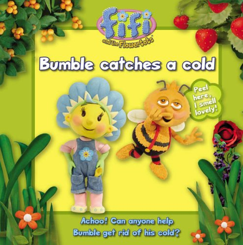 Bumble Catches a Cold: Read-to-Me Scented Storybook (Fifi and the Flowertots)