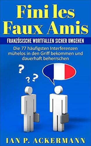 fini-les-faux-amis-franzosische-wortfallen-sicher-umgehen-die-77-haufigsten-interferenzen-muhelos-in