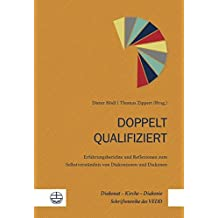 Doppelt qualifiziert: Erfahrungsberichte und Reflexionen zum Selbstverständnis von Diakoninnen und Diakonen (Diakonat – Kirche – Diakonie / Schriftenreihe des VEDD (DKD))