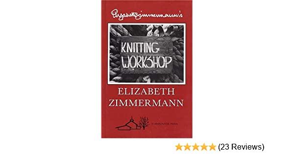 Elizabeth Zimmermann's Knitting Workshop: Amazon co uk