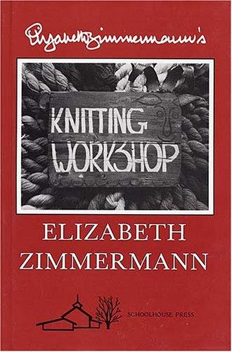 Elizabeth Zimmermann's Knitting Workshop (Elizabeth Knitting Zimmermanns)
