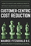 Customer-Centric Cost Reduction: How to invest and improve profits without sacrificing your customers (Customer Strategy, Band 3)
