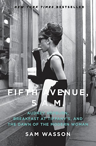 Fifth Avenue 5 am: Audrey Hepburn, Breakfast at Tiffany's, and the Dawn of the Modern Woman