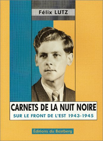 Carnets de la nuit noire Sur le front de l'Est 1943-1945 par Félix Lutz