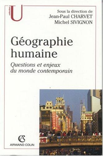 Géographie humaine : Questions et enjeux du monde contemporain par Jean-Paul Charvet, Collectif, Michel Sivignon