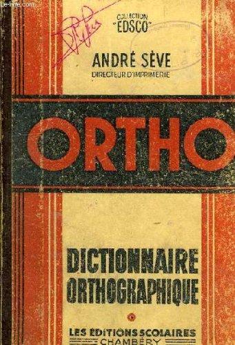 Ortho, dictionnaire orthographique, orthographe d'usage, regles usuelles de grammaire, conventions par SEVE ANDRE