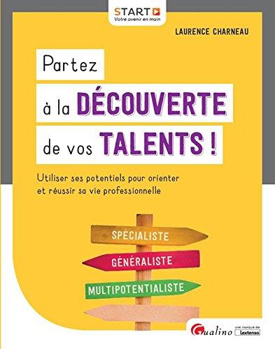 Partez à la découverte de vos talents ! : Utiliser ses potentiels pour orienter et réussir sa vie professionnelle par Laurence Charneau