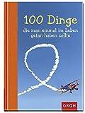 100 Dinge, die man einmal im Leben getan haben sollte von GROH Verlag (18. Juni 2013) Gebundene Ausgabe