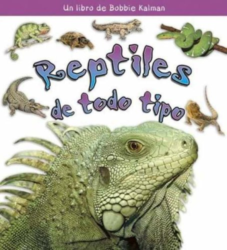Que Son Los Reptiles? (La Ciencia de los Seres Vivos) por Bobbie Kalman