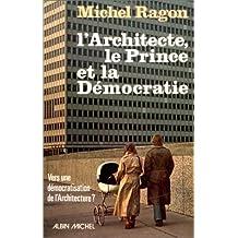 L'Architecte, le prince et la démocratie : Vers une démocratisation de l'Architecture