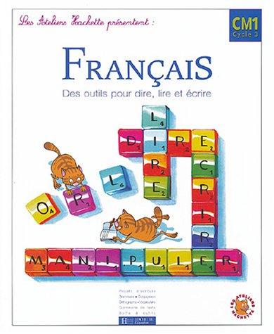 Français CM1 : Des outils pour dire, lire et écrire