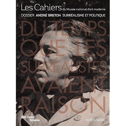 Les Cahiers Du Mnam Hors-Serie - Andre Breton. Surrealisme Et Le Politique
